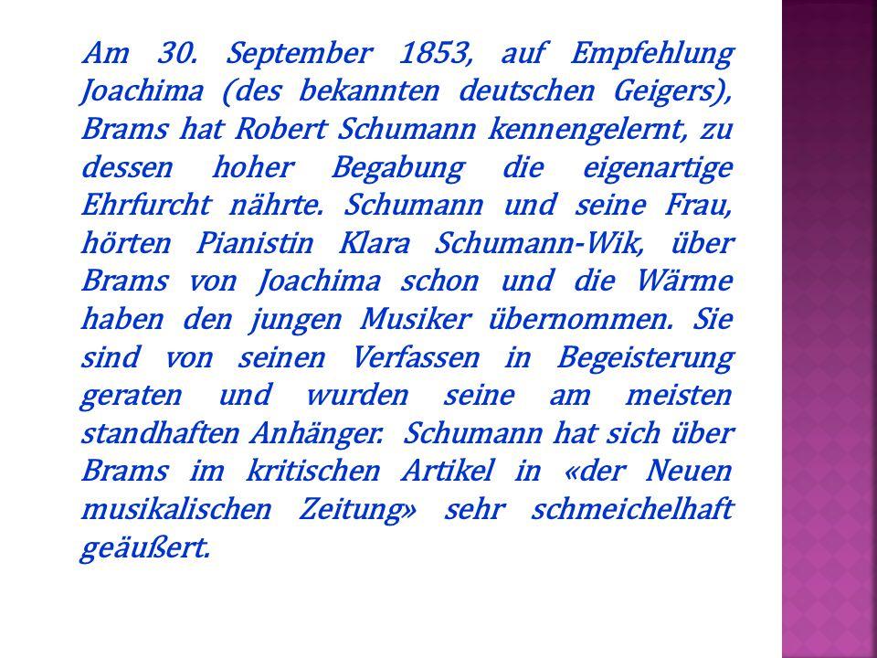 Am 30. September 1853, auf Empfehlung Joachima (des bekannten deutschen Geigers), Brams hat Robert Schumann kennengelernt, zu dessen hoher Begabung di
