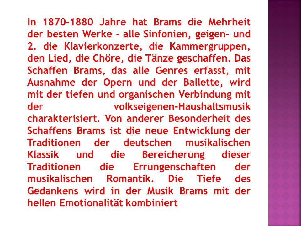 In 1870-1880 Jahre hat Brams die Mehrheit der besten Werke - alle Sinfonien, geigen- und 2. die Klavierkonzerte, die Kammergruppen, den Lied, die Chör