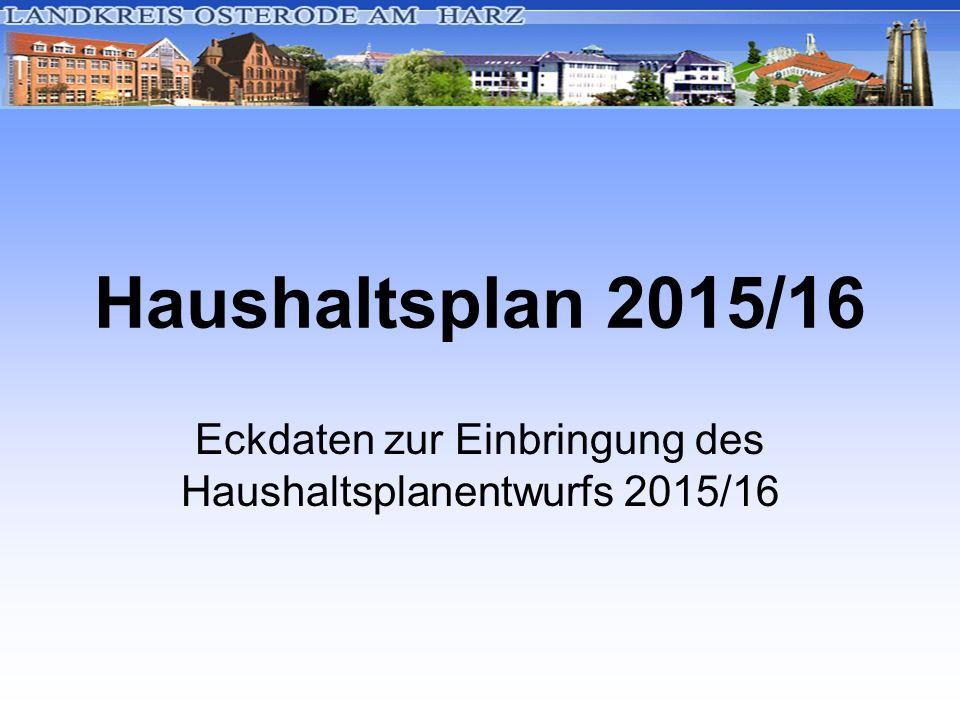 Haushaltsplan 2015/16 Eckdaten zur Einbringung des Haushaltsplanentwurfs 2015/16