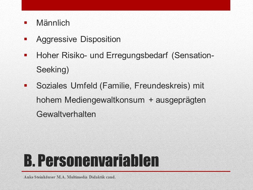 B. Personenvariablen  Männlich  Aggressive Disposition  Hoher Risiko- und Erregungsbedarf (Sensation- Seeking)  Soziales Umfeld (Familie, Freundes