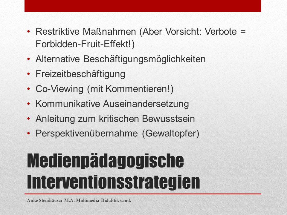 Medienpädagogische Interventionsstrategien Restriktive Maßnahmen (Aber Vorsicht: Verbote = Forbidden-Fruit-Effekt!) Alternative Beschäftigungsmöglichk
