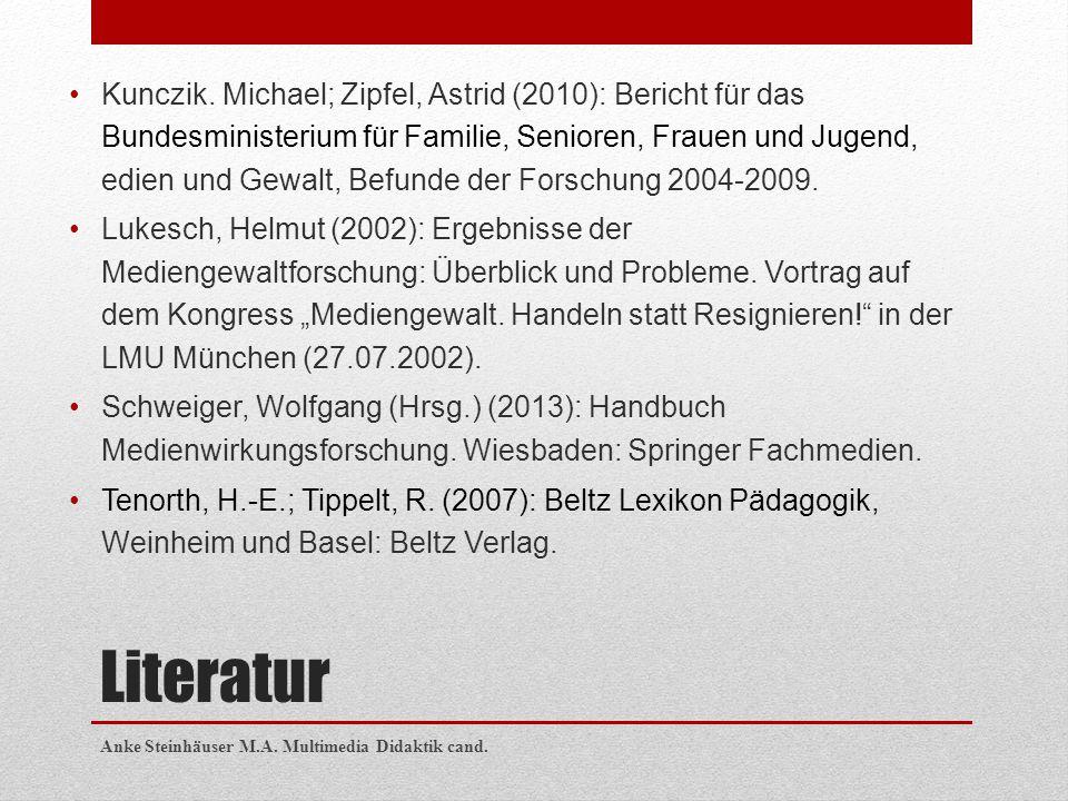 Literatur Kunczik. Michael; Zipfel, Astrid (2010): Bericht für das Bundesministerium für Familie, Senioren, Frauen und Jugend, edien und Gewalt, Befun