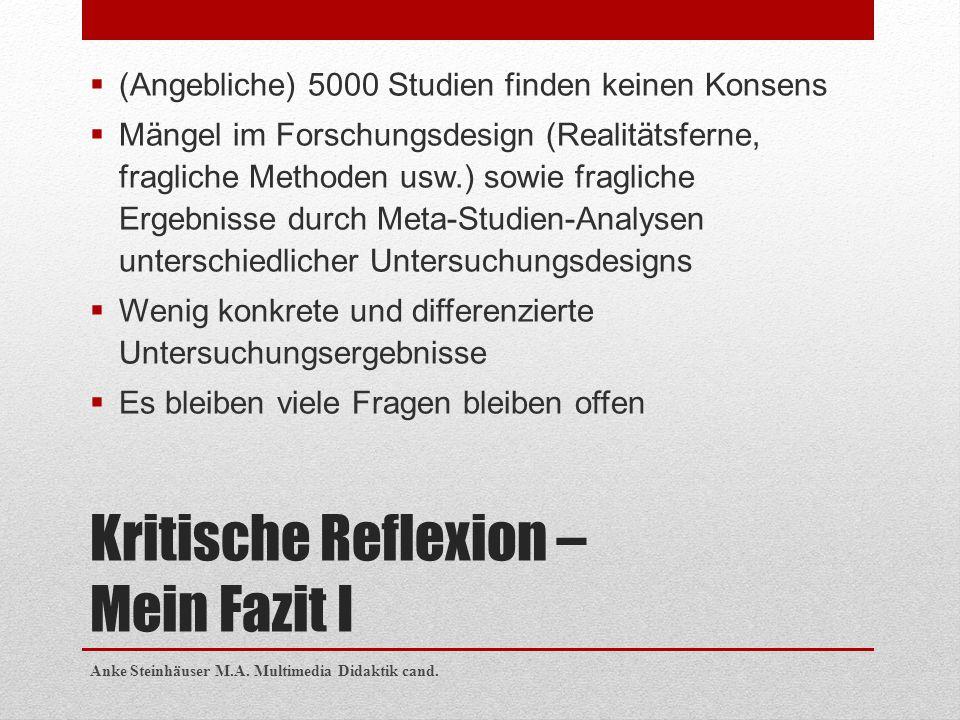Kritische Reflexion – Mein Fazit I  (Angebliche) 5000 Studien finden keinen Konsens  Mängel im Forschungsdesign (Realitätsferne, fragliche Methoden