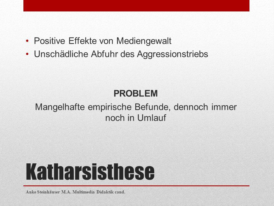 Katharsisthese Positive Effekte von Mediengewalt Unschädliche Abfuhr des Aggressionstriebs PROBLEM Mangelhafte empirische Befunde, dennoch immer noch