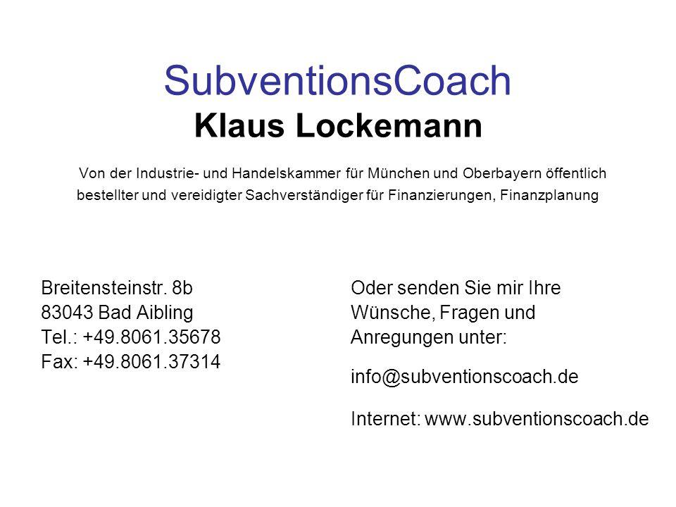 SubventionsCoach Klaus Lockemann Von der Industrie- und Handelskammer für München und Oberbayern öffentlich bestellter und vereidigter Sachverständiger für Finanzierungen, Finanzplanung Breitensteinstr.