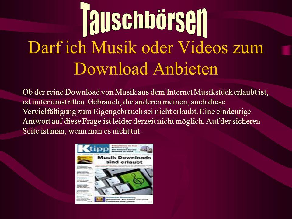 Darf ich Musik oder Videos zum Download Anbieten Ob der reine Download von Musik aus dem Internet Musikstück erlaubt ist, ist unter umstritten. Gebrau