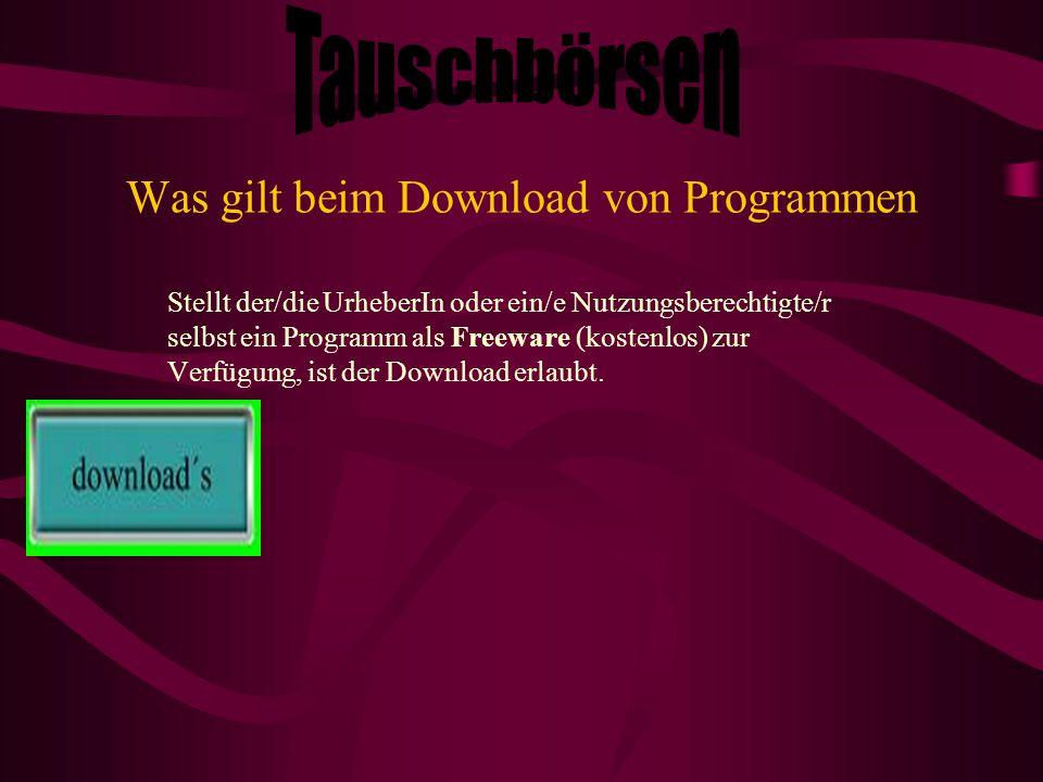 Was gilt beim Download von Programmen Stellt der/die UrheberIn oder ein/e Nutzungsberechtigte/r selbst ein Programm als Freeware (kostenlos) zur Verfü