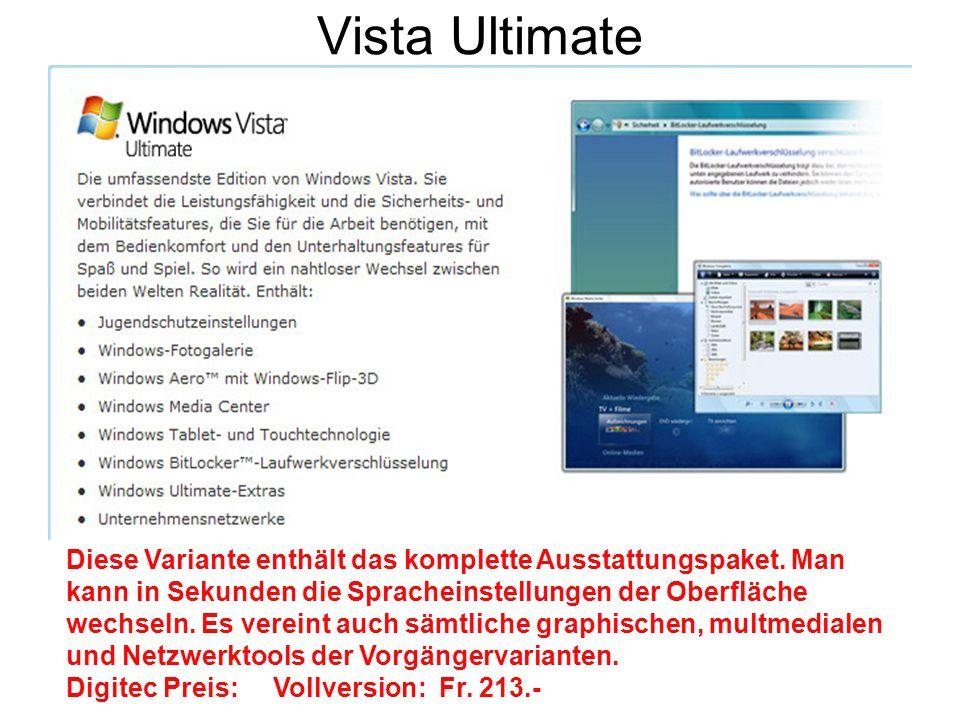 Vista Ultimate Diese Variante enthält das komplette Ausstattungspaket. Man kann in Sekunden die Spracheinstellungen der Oberfläche wechseln. Es verein