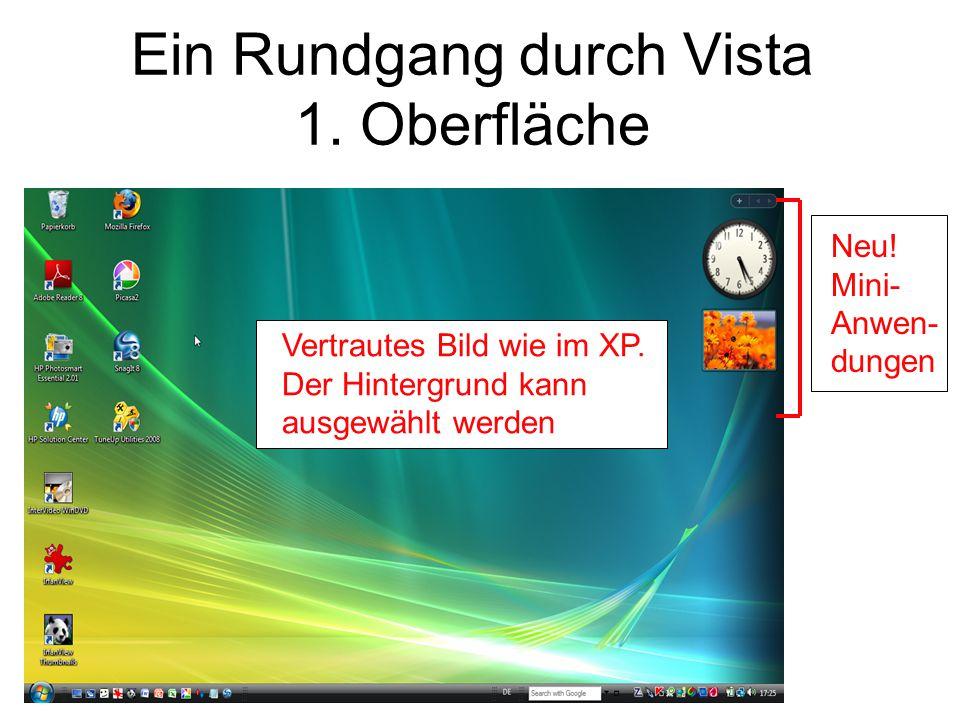 Ein Rundgang durch Vista 1. Oberfläche Vertrautes Bild wie im XP. Der Hintergrund kann ausgewählt werden Neu! Mini- Anwen- dungen
