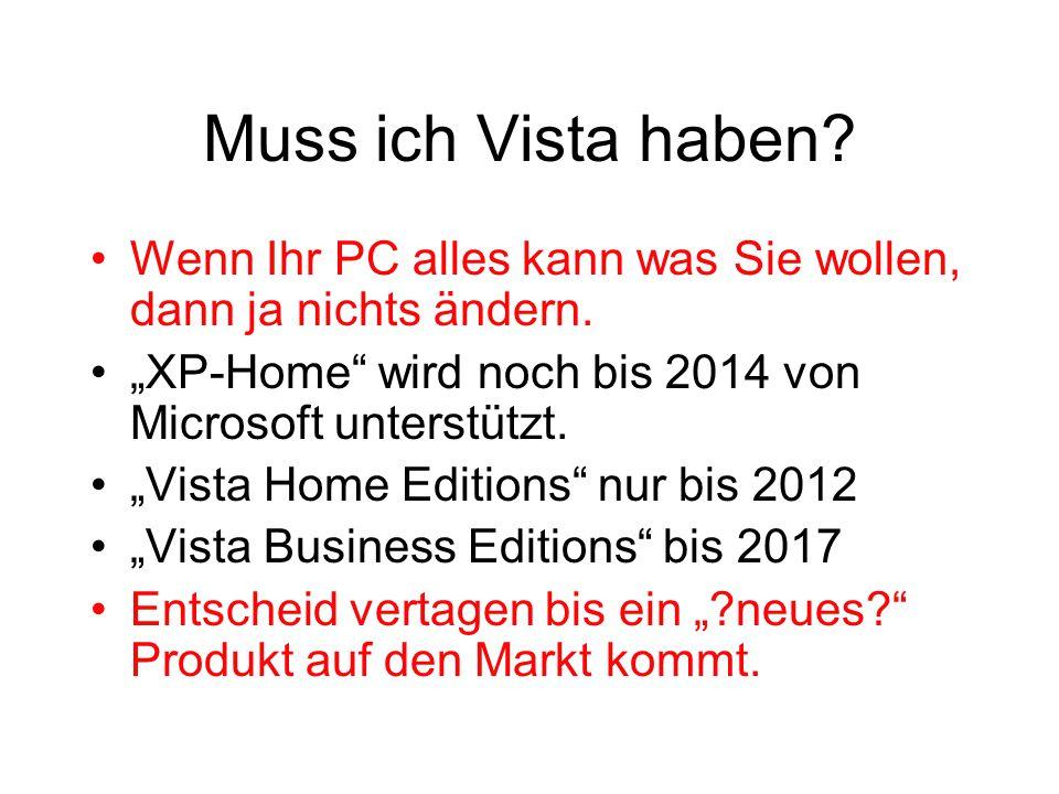 """Muss ich Vista haben? Wenn Ihr PC alles kann was Sie wollen, dann ja nichts ändern. """"XP-Home"""" wird noch bis 2014 von Microsoft unterstützt. """"Vista Hom"""