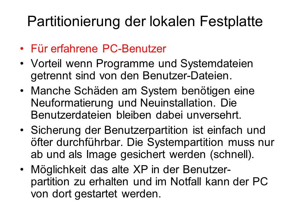 Partitionierung der lokalen Festplatte Für erfahrene PC-Benutzer Vorteil wenn Programme und Systemdateien getrennt sind von den Benutzer-Dateien. Manc