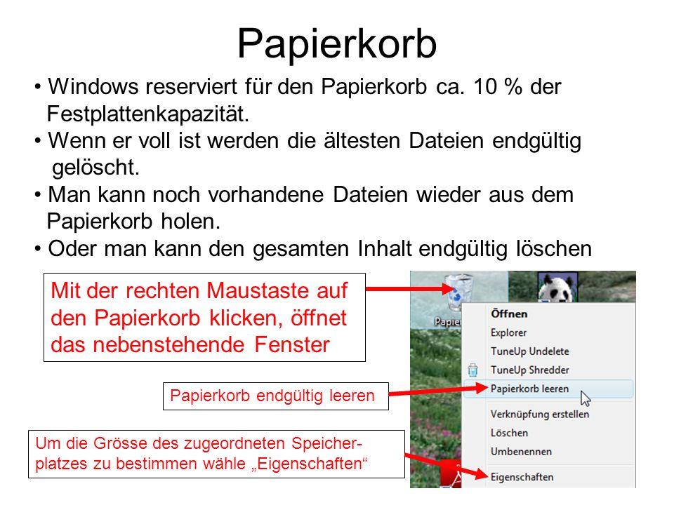 Papierkorb Windows reserviert für den Papierkorb ca. 10 % der Festplattenkapazität. Wenn er voll ist werden die ältesten Dateien endgültig gelöscht. M