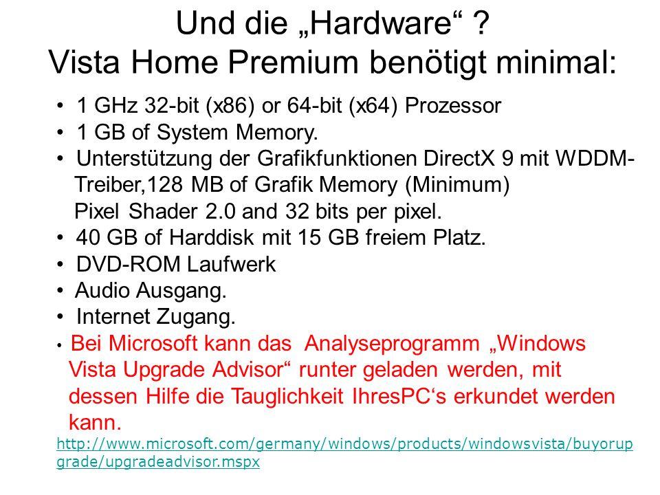 """Und die """"Hardware"""" ? Vista Home Premium benötigt minimal: 1 GHz 32-bit (x86) or 64-bit (x64) Prozessor 1 GB of System Memory. Unterstützung der Grafik"""
