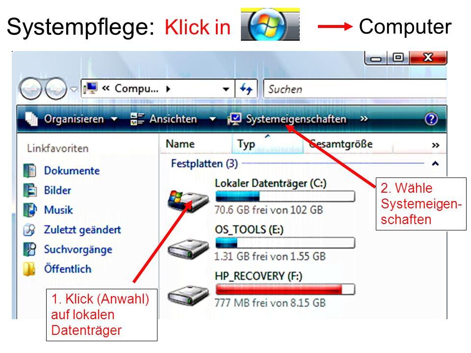Systempflege: Klick in Computer 1. Klick (Anwahl) auf lokalen Datenträger 2. Wähle Systemeigen- schaften
