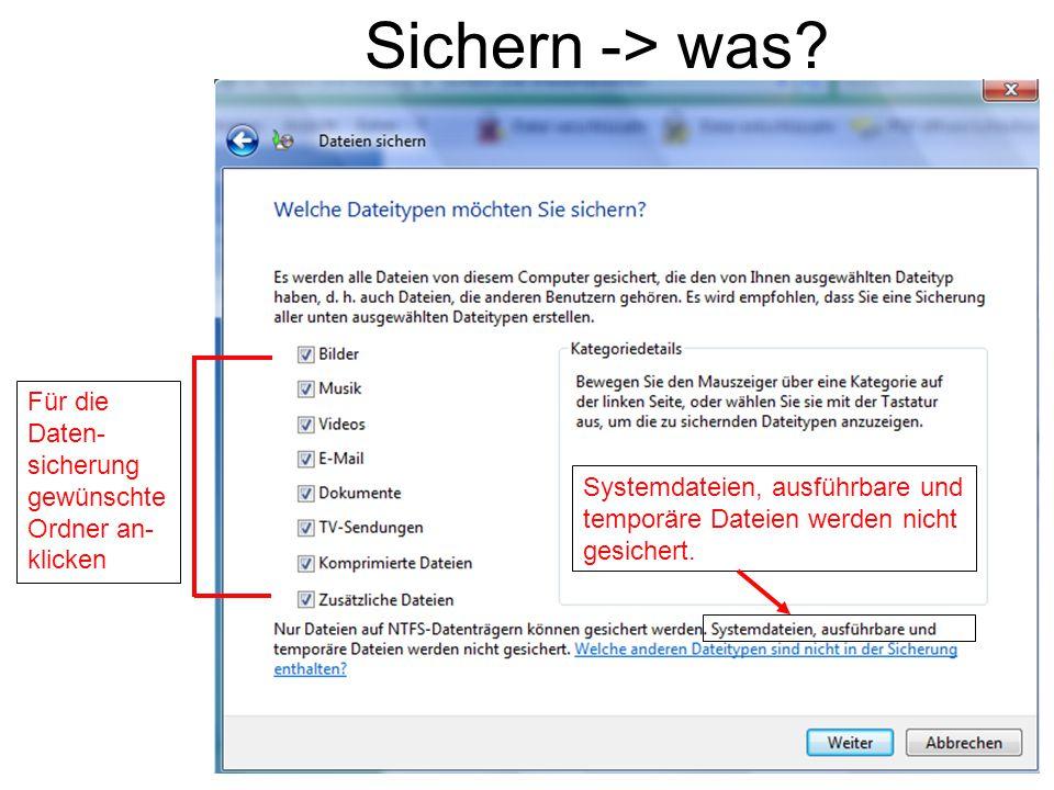 Sichern -> was? Für die Daten- sicherung gewünschte Ordner an- klicken Systemdateien, ausführbare und temporäre Dateien werden nicht gesichert.