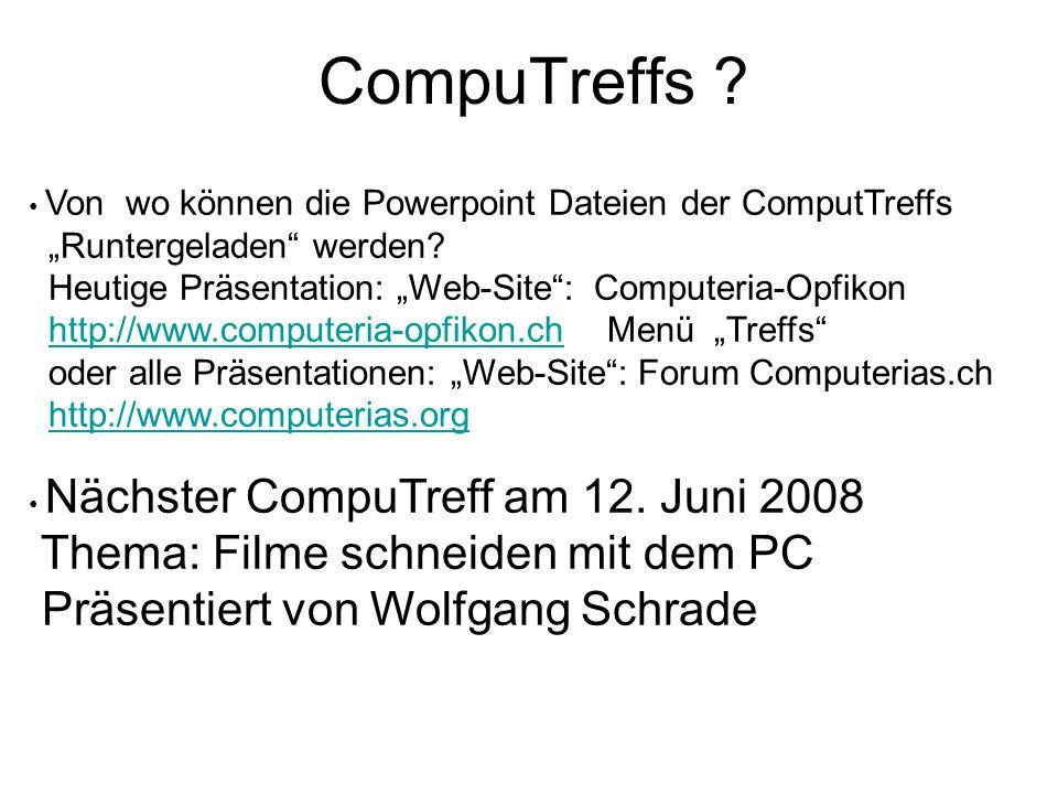 """CompuTreffs ? Von wo können die Powerpoint Dateien der ComputTreffs """"Runtergeladen"""" werden? Heutige Präsentation: """"Web-Site"""": Computeria-Opfikon http:"""
