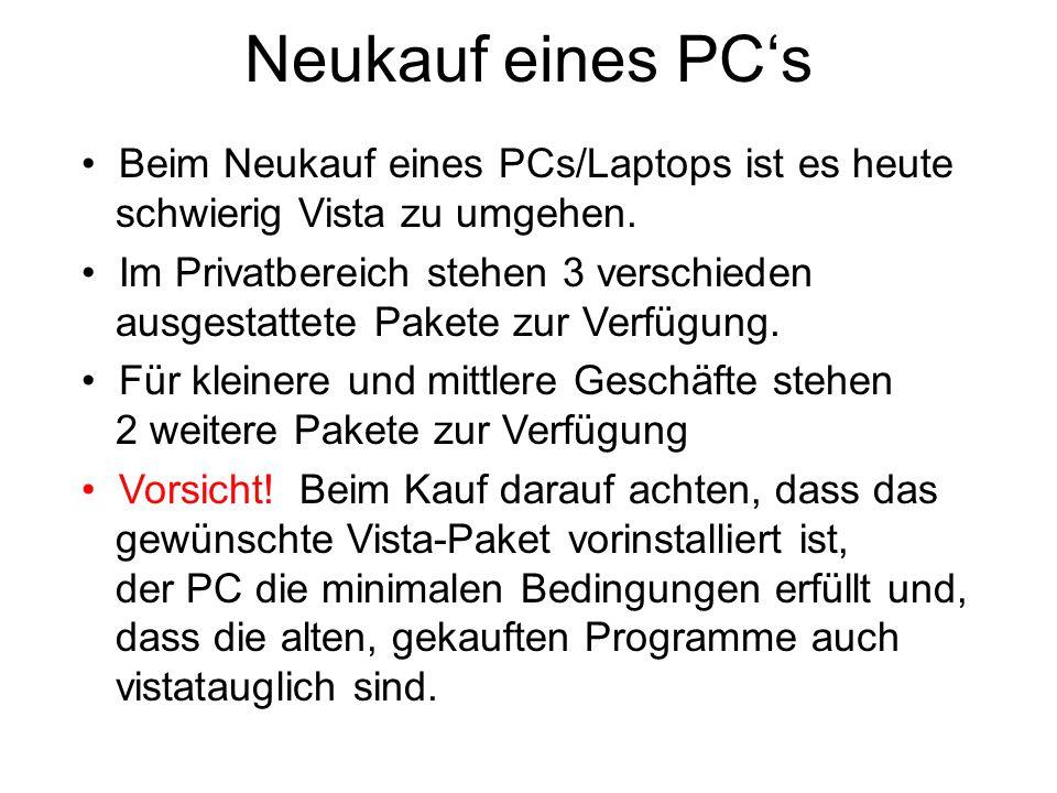 Neukauf eines PC's Beim Neukauf eines PCs/Laptops ist es heute schwierig Vista zu umgehen. Im Privatbereich stehen 3 verschieden ausgestattete Pakete