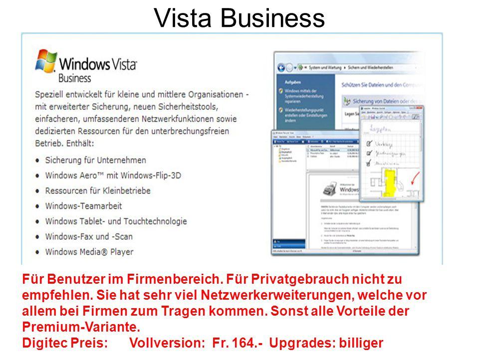 Vista Business Für Benutzer im Firmenbereich. Für Privatgebrauch nicht zu empfehlen. Sie hat sehr viel Netzwerkerweiterungen, welche vor allem bei Fir