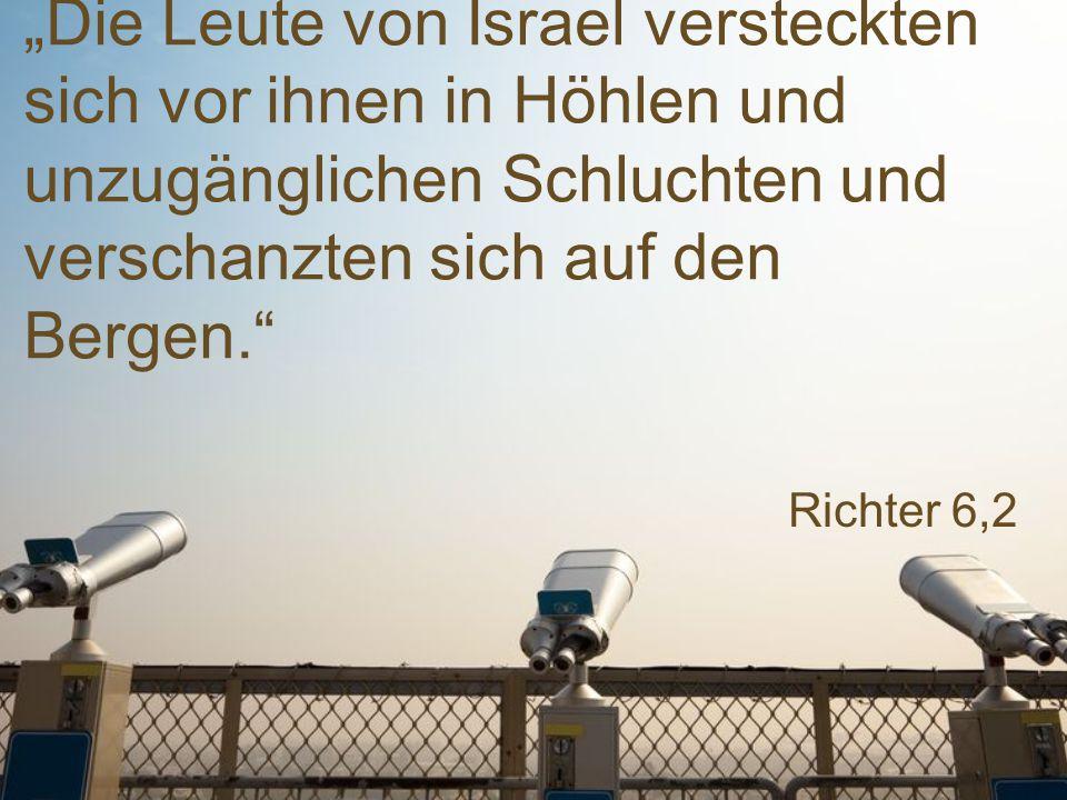 """Richter 6,2 """"Die Leute von Israel versteckten sich vor ihnen in Höhlen und unzugänglichen Schluchten und verschanzten sich auf den Bergen."""
