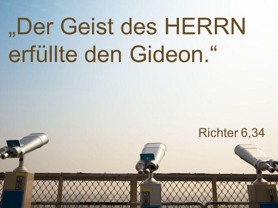"""Richter 6,34 """"Der Geist des HERRN erfüllte den Gideon."""