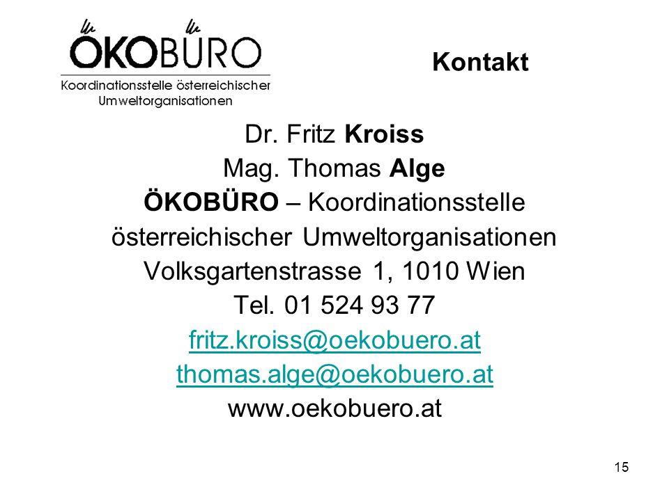 15 Kontakt Dr. Fritz Kroiss Mag. Thomas Alge ÖKOBÜRO – Koordinationsstelle österreichischer Umweltorganisationen Volksgartenstrasse 1, 1010 Wien Tel.