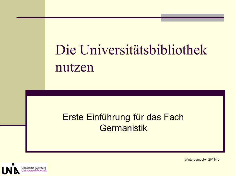 Die Universitätsbibliothek nutzen Erste Einführung für das Fach Germanistik Wintersemester 2014/15