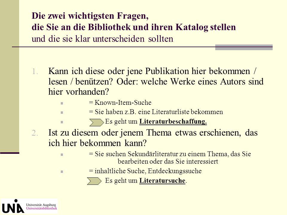 Die zwei wichtigsten Fragen, die Sie an die Bibliothek und ihren Katalog stellen und die sie klar unterscheiden sollten 1. Kann ich diese oder jene Pu