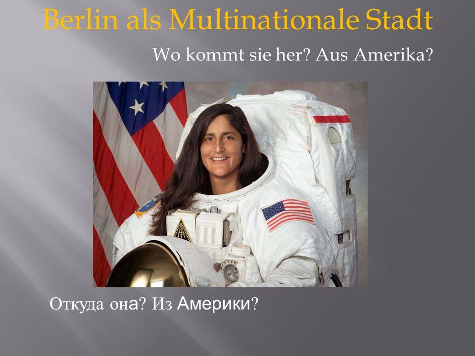 Berlin als Multinationale Stadt Откуда он а Из Америки Wo kommt sie her Aus Amerika