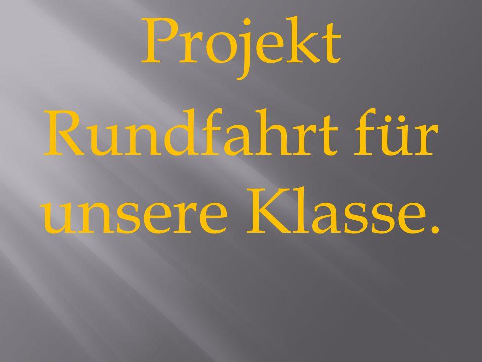 Projekt Rundfahrt für unsere Klasse.