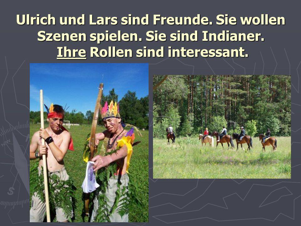 Ulrich und Lars sind Freunde. Sie wollen Szenen spielen. Sie sind Indianer. Ihre Rollen sind interessant.