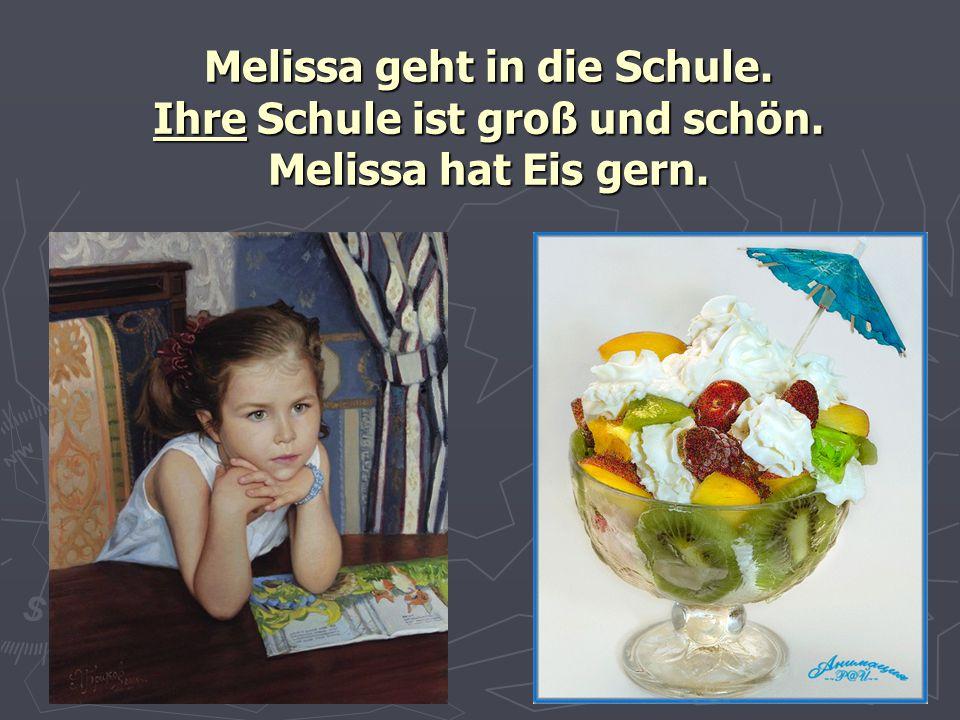 Melissa geht in die Schule. Ihre Schule ist groß und schön. Melissa hat Eis gern.