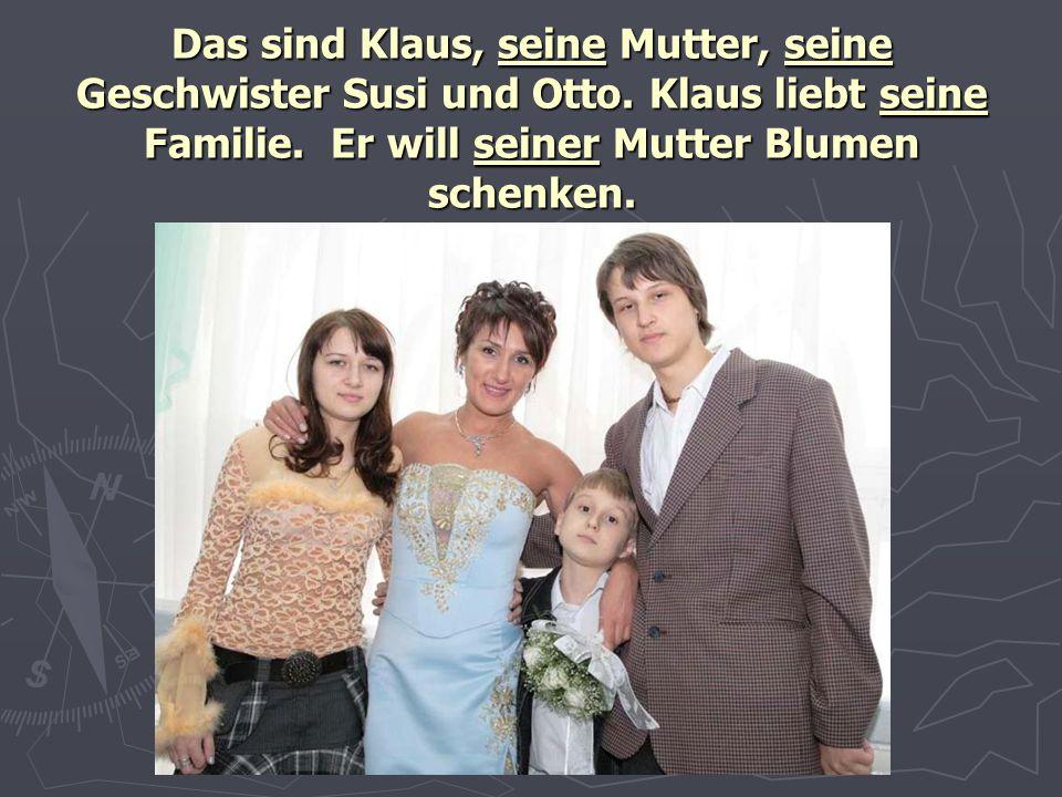 Das sind Klaus, seine Mutter, seine Geschwister Susi und Otto. Klaus liebt seine Familie. Er will seiner Mutter Blumen schenken.