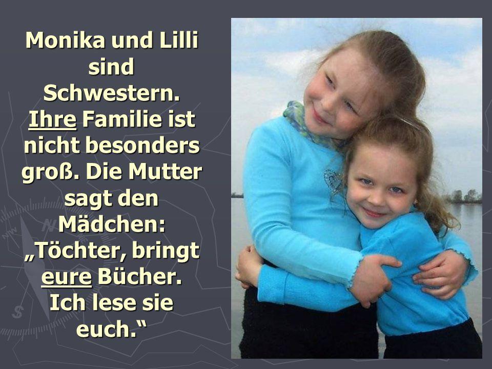 """Monika und Lilli sind Schwestern. Ihre Familie ist nicht besonders groß. Die Mutter sagt den Mädchen: """"Töchter, bringt eure Bücher. Ich lese sie euch."""