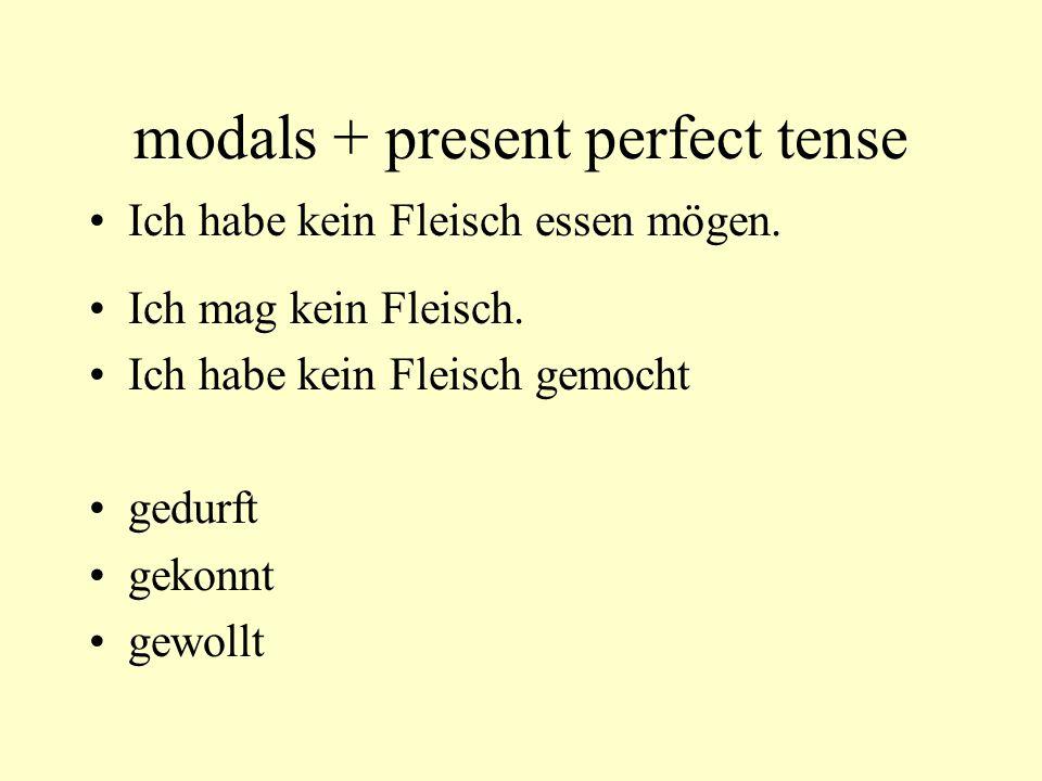modals + present perfect tense Ich habe kein Fleisch essen mögen.