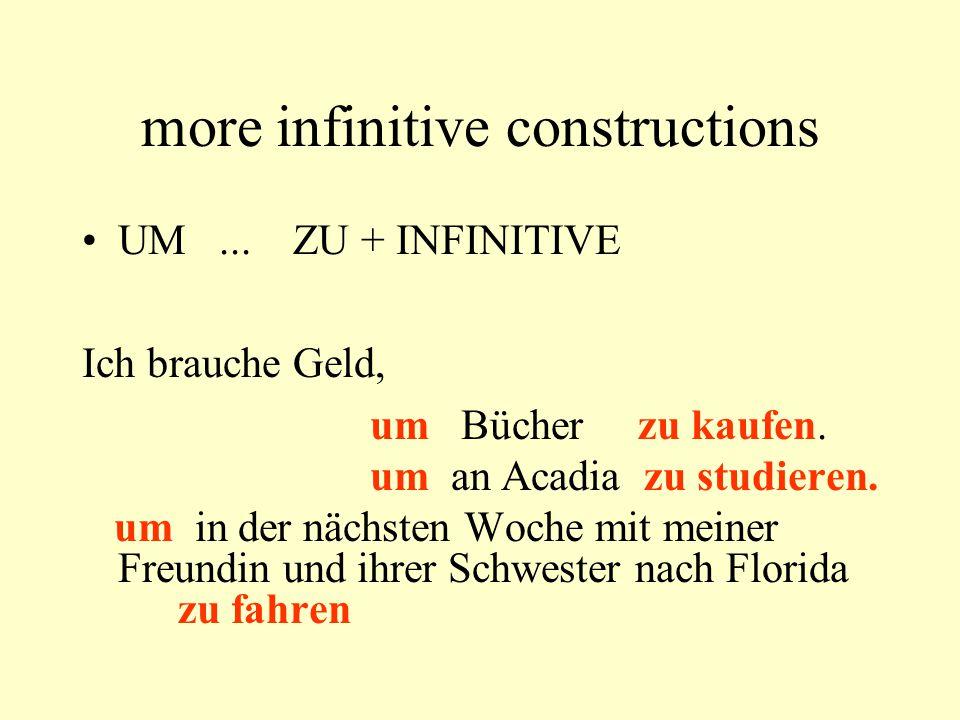more infinitive constructions UM... ZU + INFINITIVE Ich brauche Geld, um Bücher zu kaufen.