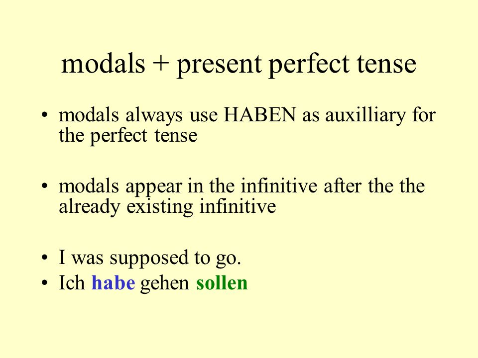 modals + present perfect tense modals always use HABEN as auxilliary for the perfect tense modals appear in the infinitive after the the already exist
