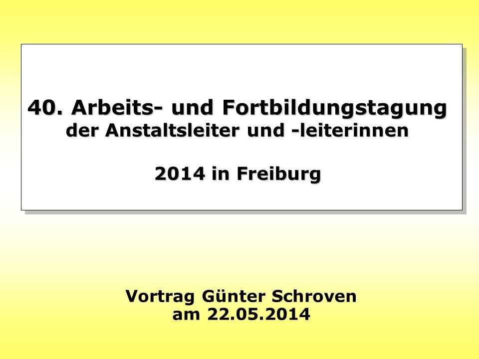 40. Arbeits- und Fortbildungstagung der Anstaltsleiter und -leiterinnen 2014 in Freiburg Vortrag Günter Schroven am 22.05.2014