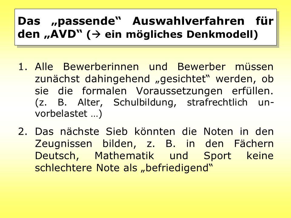 """Das """"passende Auswahlverfahren für den """"AVD (  ein mögliches Denkmodell) 1.Alle Bewerberinnen und Bewerber müssen zunächst dahingehend """"gesichtet werden, ob sie die formalen Voraussetzungen erfüllen."""