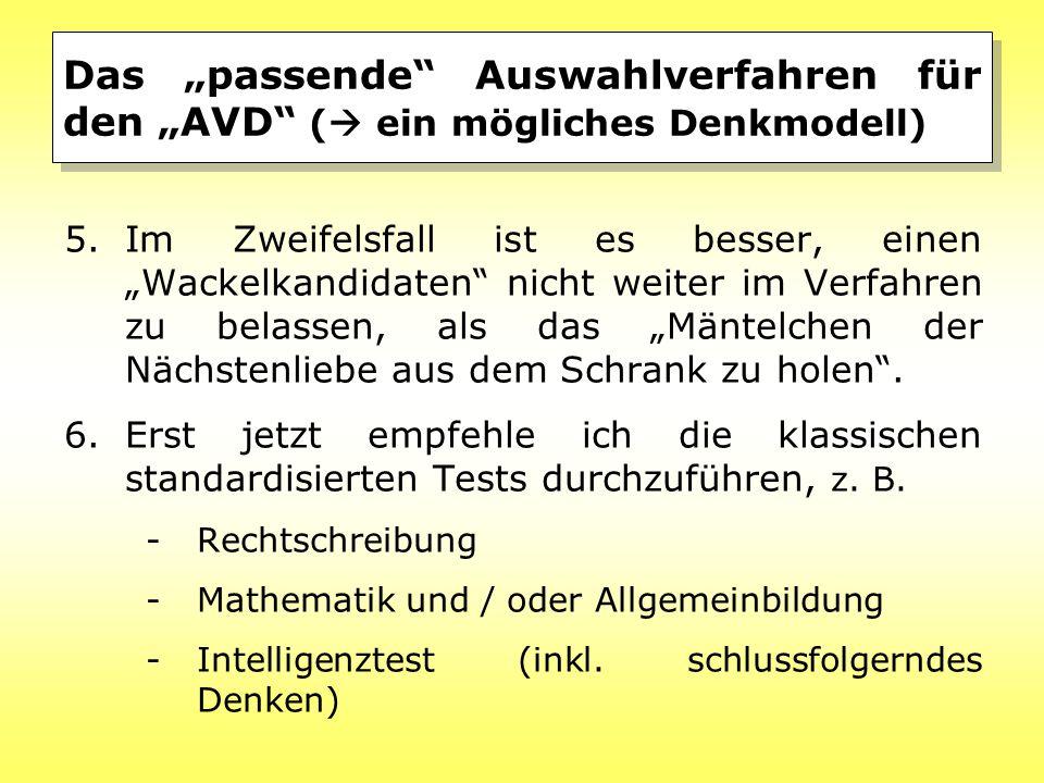 """Das """"passende"""" Auswahlverfahren für den """"AVD"""" (  ein mögliches Denkmodell) 5.Im Zweifelsfall ist es besser, einen """"Wackelkandidaten"""" nicht weiter im"""