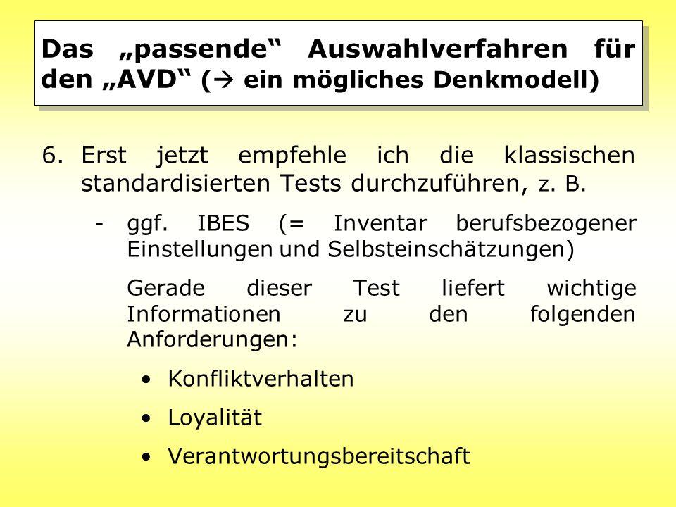 """Das """"passende"""" Auswahlverfahren für den """"AVD"""" (  ein mögliches Denkmodell) 6.Erst jetzt empfehle ich die klassischen standardisierten Tests durchzufü"""