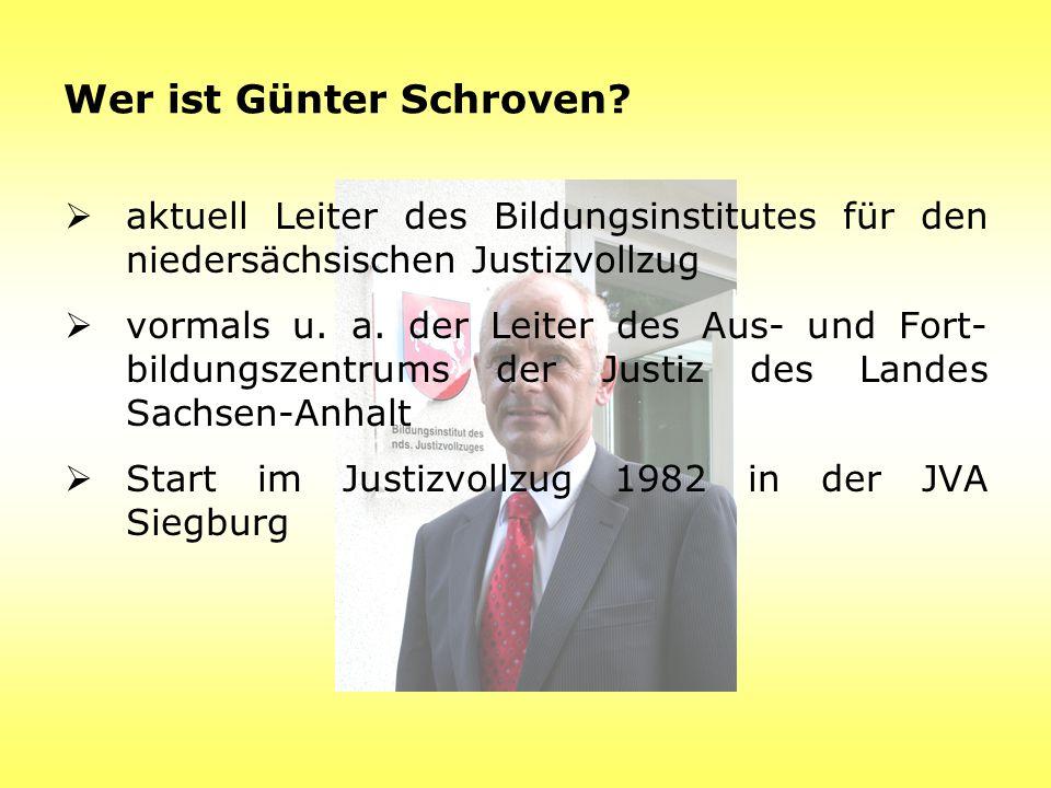 Wer ist Günter Schroven?  aktuell Leiter des Bildungsinstitutes für den niedersächsischen Justizvollzug  vormals u. a. der Leiter des Aus- und Fort-