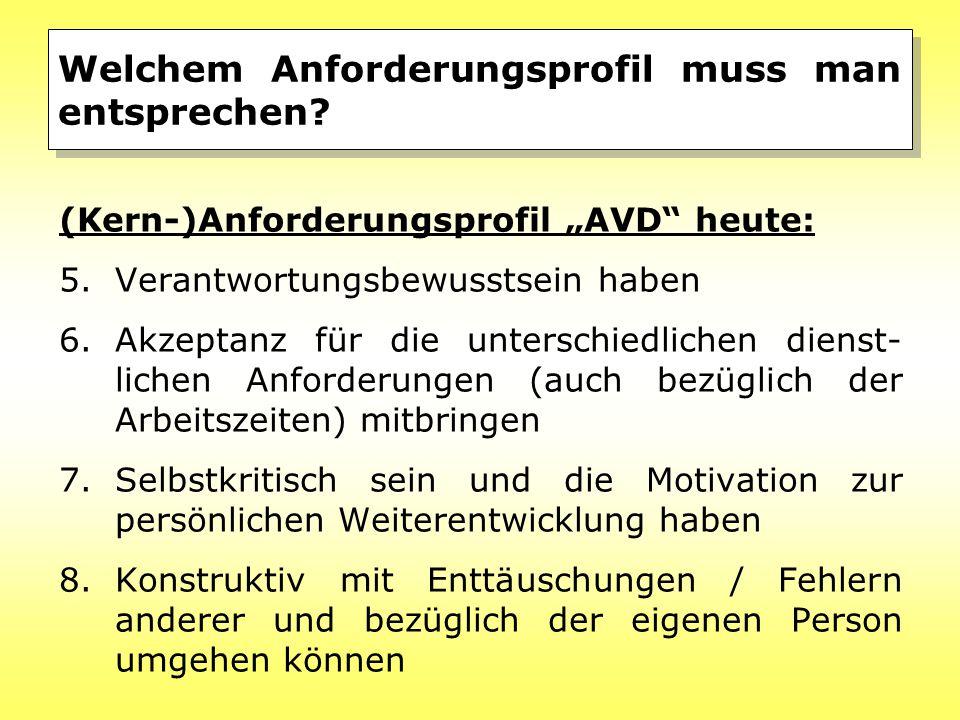 """Welchem Anforderungsprofil muss man entsprechen? (Kern-)Anforderungsprofil """"AVD"""" heute: 5.Verantwortungsbewusstsein haben 6.Akzeptanz für die untersch"""