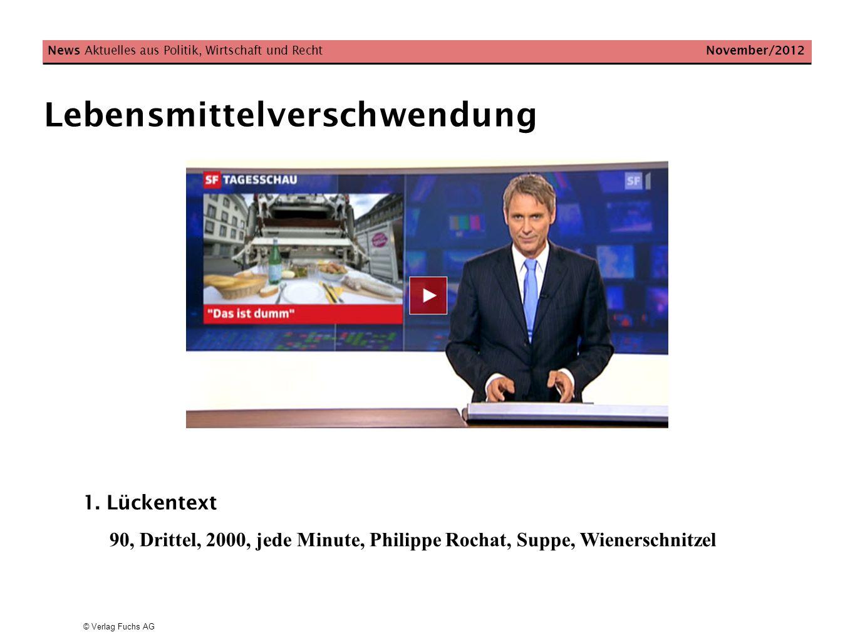 © Verlag Fuchs AG Lebensmittelverschwendung News Aktuelles aus Politik, Wirtschaft und Recht November/2012 1. Lückentext 90, Drittel, 2000, jede Minut
