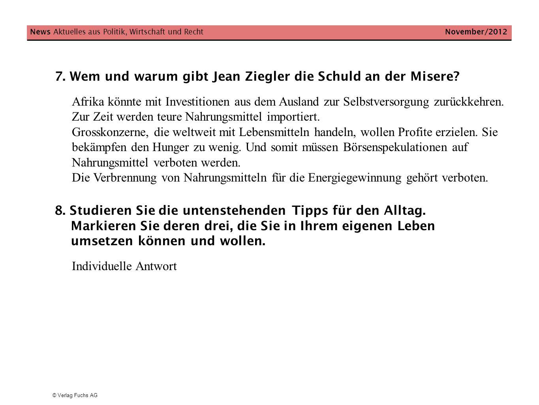 © Verlag Fuchs AG News Aktuelles aus Politik, Wirtschaft und Recht November/2012 7. Wem und warum gibt Jean Ziegler die Schuld an der Misere? Afrika k