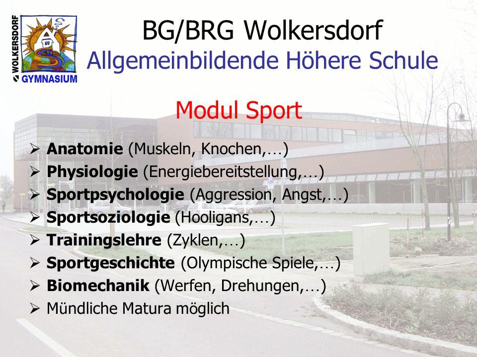 BG/BRG Wolkersdorf Allgemeinbildende Höhere Schule Modul Sport  Anatomie (Muskeln, Knochen, … )  Physiologie (Energiebereitstellung, … )  Sportpsyc