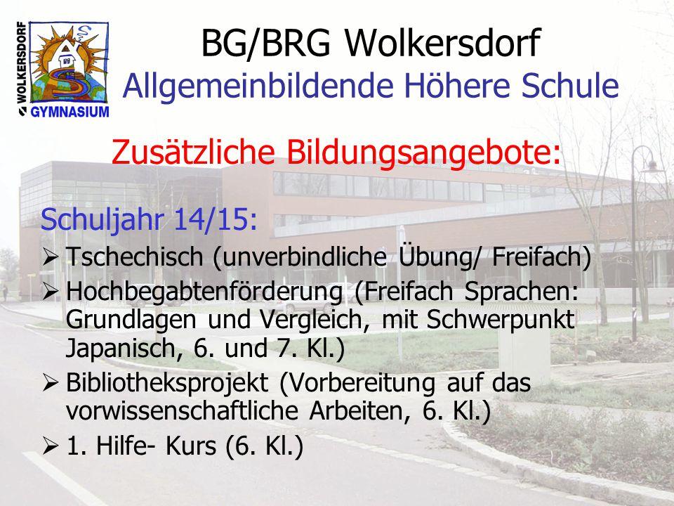 BG/BRG Wolkersdorf Allgemeinbildende Höhere Schule Zusätzliche Bildungsangebote: Schuljahr 14/15:  Tschechisch (unverbindliche Übung/ Freifach)  Hoc