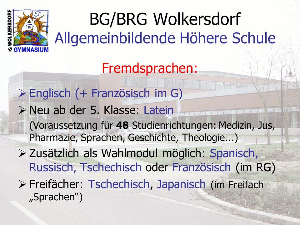 BG/BRG Wolkersdorf Allgemeinbildende Höhere Schule Fremdsprachen:  Englisch (+ Französisch im G)  Neu ab der 5. Klasse: Latein (Voraussetzung für 48