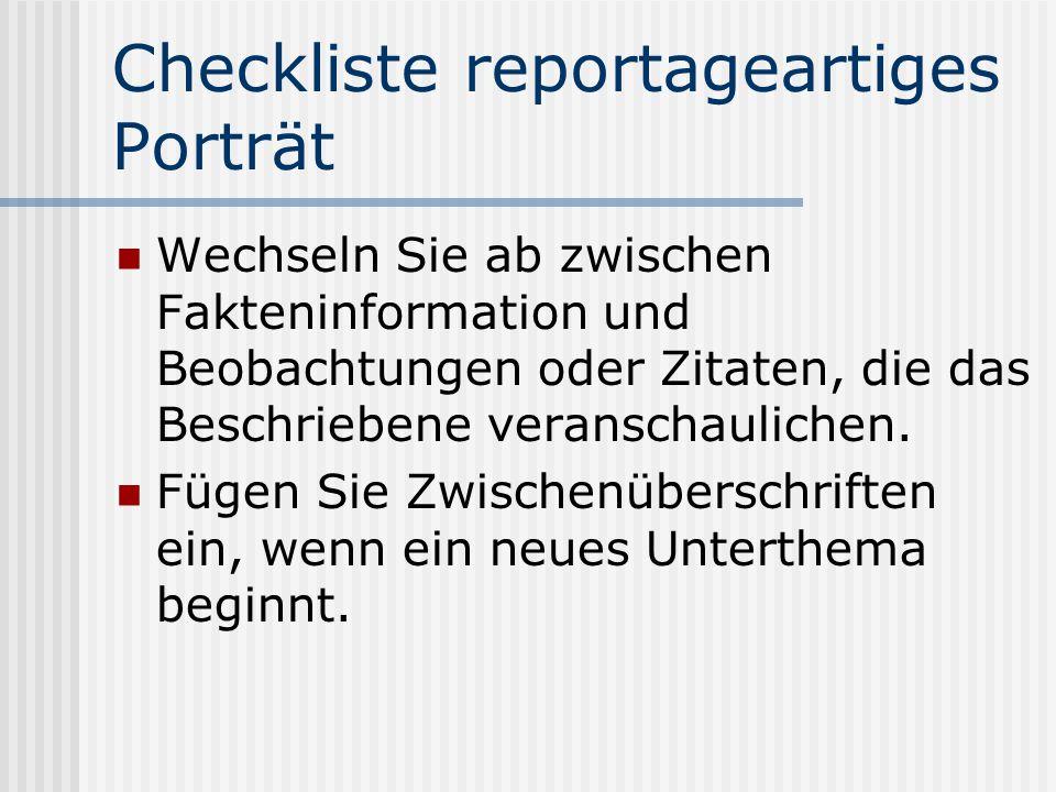 Checkliste reportageartiges Porträt Wechseln Sie ab zwischen Fakteninformation und Beobachtungen oder Zitaten, die das Beschriebene veranschaulichen.