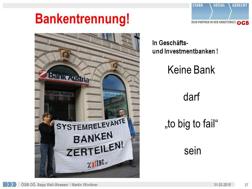 """37 31.03.2015ÖGB OÖ, Sepp Wall-Strasser / Martin Windtner Bankentrennung! In Geschäfts- und Investmentbanken ! Keine Bank darf """"to big to fail"""" sein"""