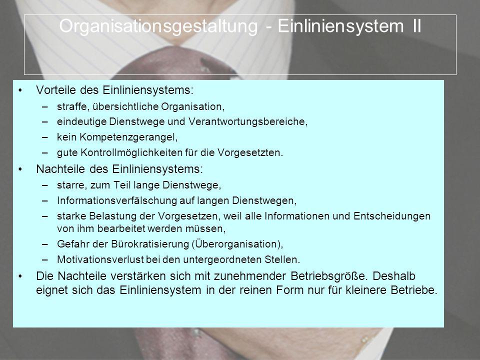 Organisationsgestaltung - Einliniensystem II Vorteile des Einliniensystems: –straffe, übersichtliche Organisation, –eindeutige Dienstwege und Verantwo